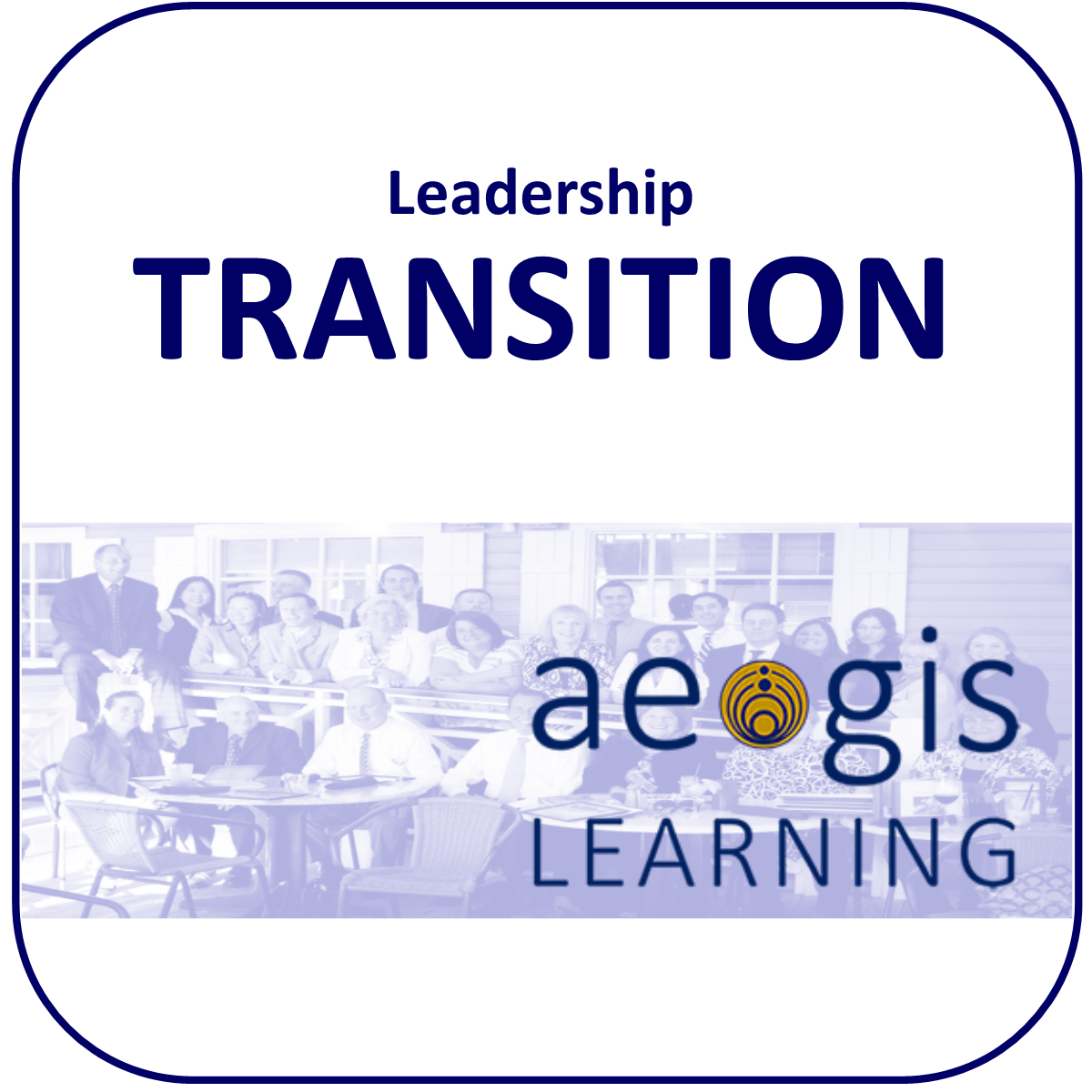Leadership Transition from Aegis Learning