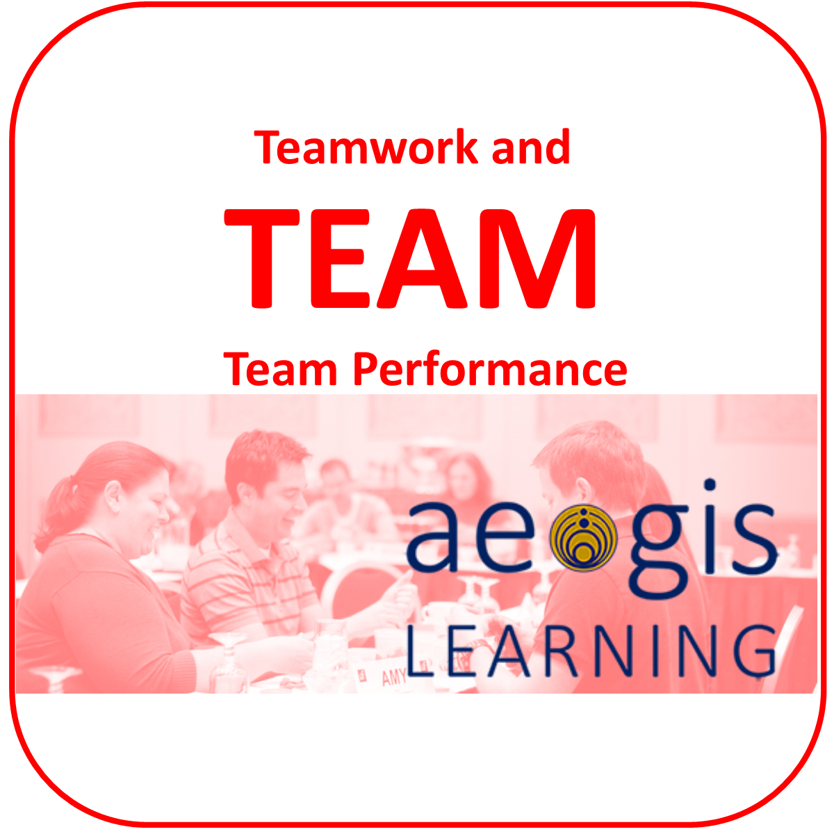 Teamwork and Team Performance from Aegis Learning